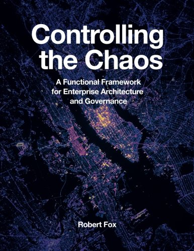 Download Controlling the Chaos: A Functional Framework for Enterprise Architecture and Governance 163462341X