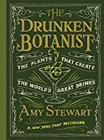 The Drunken Botanist: The Plants That Created the World's Great Drinks