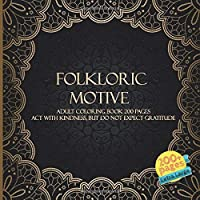 Folkloric Motive Adult Coloring Book 200 pages - Act with kindness, but do not expect gratitude. (Mandala)