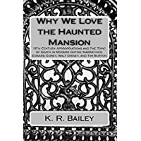 Why We Love the Haunted Mansion: 19th Century Appropriations and the Topic of Death in Modern Gothic Narratives: Edward Gorey, Walt Disney, and Tim Burton (English Edition)
