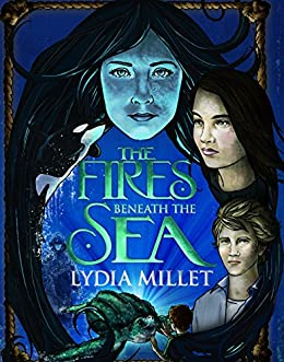 The Fires Beneath the Sea: a novel (The Dissenters Series) by [Millet, Lydia]
