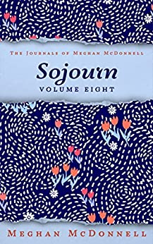 Sojourn: Volume Eight (The Journals of Meghan McDonnell Book 8) by [McDonnell, Meghan]