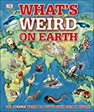 What's Weird on Earth: Our strange world as you've never seen it before! (Childrens Atlas)