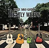 While Solo Guitar Beatly Weeps (ホワイルソロギタービートリーウィープス)