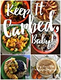 Keep It Carbed, Baby!: The Official Happy Healthy Vegan Cookbook of High Carb, Low Fat, Plant Based Whole Foods (English Edition)
