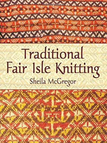 Traditional Fair Isle Knitting (Dover Knitting, Crochet, Tatting, Lace)の詳細を見る