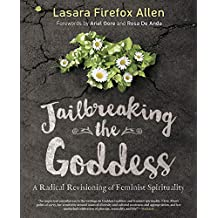 Jailbreaking the Goddess: A Radical Revisioning of Feminist Spirituality