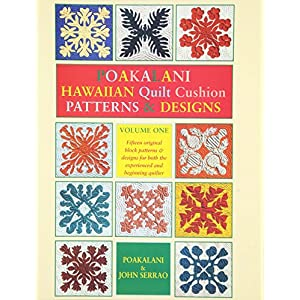 Poakalani: Hawaiian Quilt Cushion Patterns & Designs : Quilt Designs for the Smaller 18-Inch Quilt and Fashioned for Both the New and Experienced Quilter