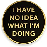 Pinsanity I Have No Idea What I'm Doing Enamel Lapel PinGold1 inch
