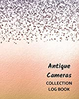 Antique Cameras Collection Log Book: Keep Track Your Collectables ( 60 Sections For Management Your Personal Collection ) - 125 Pages , 8x10 Inches, Paperback