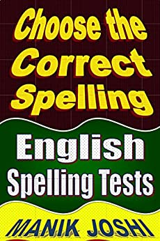Choose the Correct Spelling: English Spelling Tests by [Joshi, Manik]