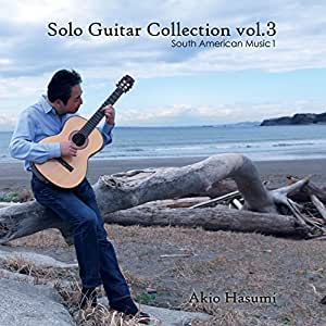Akio Hasumi Solo Guitar Collection vol.3/South American Music1