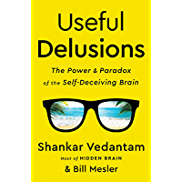 Useful Delusions: The Power and Paradox of the Self-Deceivin…