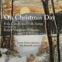 Vaughan Williams: On Christmas Day - Folk-Carols and Folk-Songs by Derek Welton (baritone)