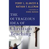 The Outrageous Idea of Christian Teaching