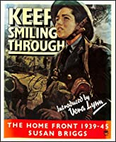 Keep Smiling Through: Home Front, 1939-45