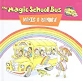 The Magic School Bus Makes a Rainbow: A Book about Color (Magic School Bus (Pb))