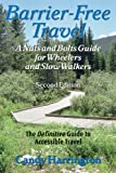 Barrier-free Travel: A Nuts And Bolts Guide For Wheelers And Slow-Walkers (Barrier-Free Travel: A Nuts & Bolts Guide for Wheelers & Slow Walker)