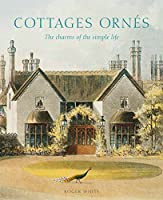 Cottages ornés: The Charms of the Simple Life