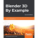 Blender 3D By Example: A project-based guide to learning the latest Blender 3D, EEVEE rendering engine, and Grease Pencil, 2n