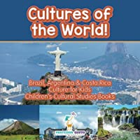 Cultures of the World! Brazil, Argentina & Costa Rica - Culture for Kids - Children's Cultural Studies Books