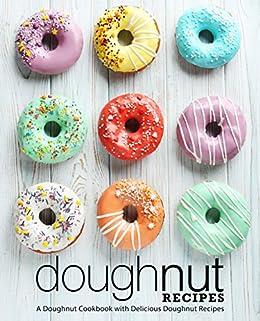 Doughnut Recipes: A Doughnut Cookbook with Delicious Doughnut Recipes (2nd Edition) by [Press, BookSumo]