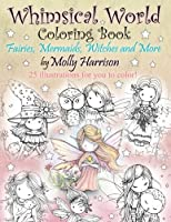 Whimsical World Coloring Book: Fairies, Mermaids, Witches and More!