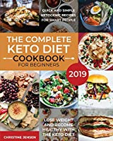 The Complete Keto Diet Cookbook For Beginners 2019: Quick And Simple Ketogenic Recipes For Smart People   Lose Weight And Become Healthy With The Keto Diet