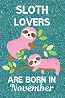 Sloth Lovers Are Born In November: Sloth Lover Gifts This laugh out loud Funny Sloth Notebook / Sloth journal is 6x9in size with 120 lined ruled pages, great for Birthdays and Christmas. Sloth Birthday Gifts Ideas. Sloth Birthday Gifts. Sloth Presents