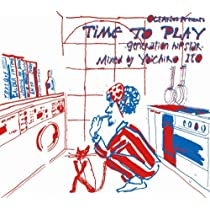 OCEANUS PRESENTS TIME TO PLAY-GENERATION HIP STAR-MIXED BY YOICHIRO ITO