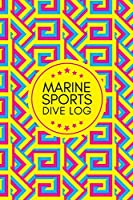 Marine Sports Dive Log: Compact Diving Course, Reef Snorkeling, Freediving Journal, Training, Certification and Recreation Memo Book Diary Booklet Notebook. Gift for Ocean, Underwater World Lovers, Beginner, Intermediate & Experienced Divers 6x9 120 pages (Scuba Diving Logbook)