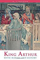 King Arthur: Myth-Making and History