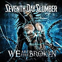 We Are The Broken by Seventh Day Slumber (2014-05-03)