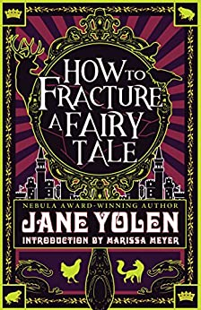 How to Fracture a Fairy Tale by [Yolen, Jane]