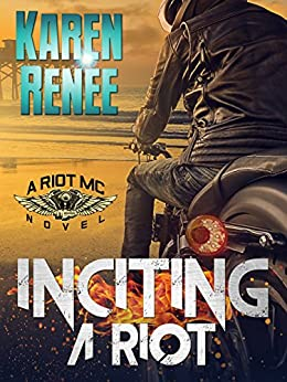 Inciting a Riot: A Riot MC Novel #2 by [Renee, Karen]