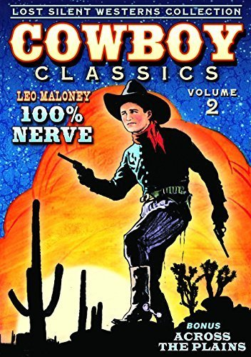 Cowboy Classics: Lost Silent Westerns Collection, Volume 2 - 100% Nerve / Across The Plains (Silent) by Leo Maloney