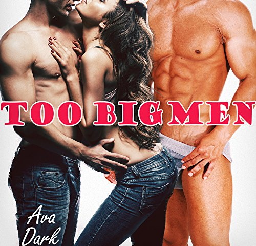 Download Too Big Men (An Older Man Younger Woman First Time MMF Menage) (English Edition) B00PG9DBK6