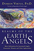Realms of the Earth Angels: More Information for Incarnated Angels, Elementals, Wizards, and Other Lightwork ers