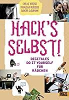 Hack's selbst!: Digitales Do it yourself fuer Maedchen