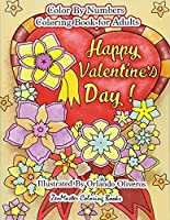 Happy Valentine's Day Color by Numbers Coloring Book for Adults: An Adult Color by Number Coloring Book of Love, Flowers, Candy, Butterflies, and Romantic Scenes for Relaxation and Stress Relief (Adult Color by Number Coloring Books)
