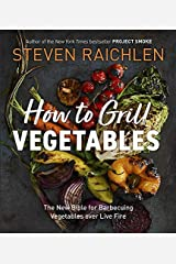 How to Grill Vegetables: The New Bible for Barbecuing Vegetables over Live Fire Kindle Edition