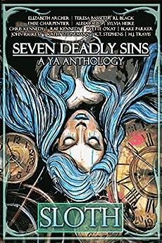 Seven Deadly Sins, A YA Anthology: Sloth by [Stephens, K.T., Steinemann, Kathy, Black, RL, Sylvia, Heike, Rickett, John, Charpentier, Embe, Bassett, Teresa, Faust, Alisia]