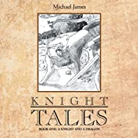 Knight Tales: Book 1: A Knight and a Dragon