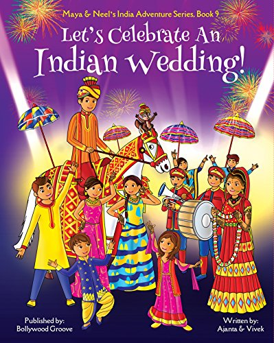 Let's Celebrate An Indian Wedding! (Multicultural, Non-Religious, Culture, Dance, Baraat, Groom, Bride, Horse, Mehendi, Henna, Sangeet, Biracial Indian ... India Adventure Series 9) (English Edition)