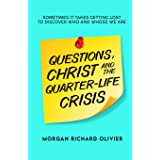 Questions, Christ and the Quarter-life Crisis: Sometimes It Takes Getting Lost To Discover Who and Whose You Are.