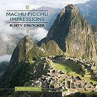 Machu Picchu Impressions by Rusty Crutcher