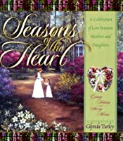 Seasons of the Heart: A Celebration of Love Between Mothers and Daughters