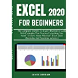 Excel 2020 for Beginners: The Complete Dummy to Expert Illustrative Guide with Examples That Teaches Everything You Need to K