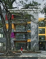 Innovative Apartment Buildings: New Directions in Sustainable Design
