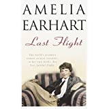 Last Flight: The World's Foremost Woman Aviator Recounts, in Her Own Words, Her Last, Fateful Flight